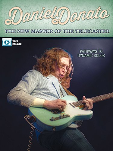 Daniel Donato - The New Master of the Telecaster: Pathways to Dynamic (Telecaster Video)