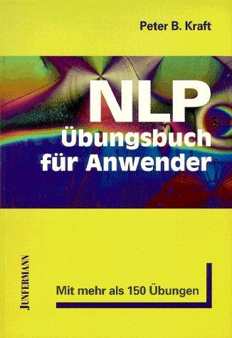 nlp-bungsbuch-fr-anwender-nlp-aus-der-praxis-fr-die-praxis-mit-mehr-als-150-bungen