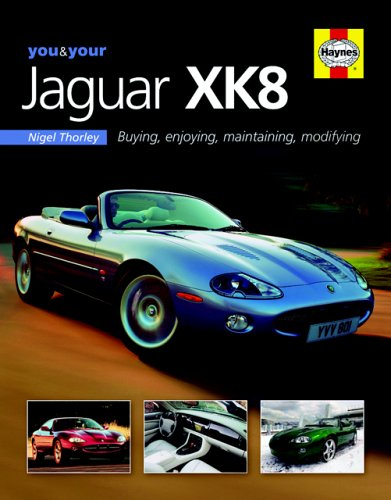 You & Your Jaguar XK8: Buying,Enjoying,Maintaining,Modifying (You and Your)