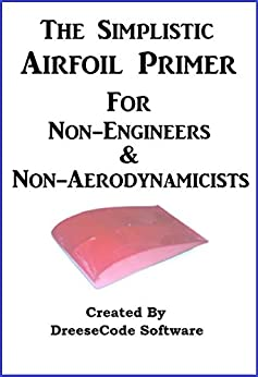 Simplistic Airfoil Primer For Non-Engineers & Non-Aerodynamicists by [Software, Dreesecode]