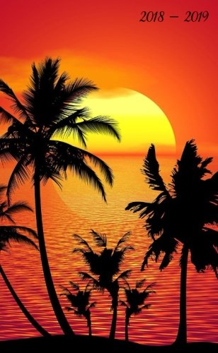 !BEST 2018 - 2019...: Sunset & Palm Trees. Monthly Pocket Planner & 2 -Year Notebook, 24-Month Calendar, N<br />[P.D.F]