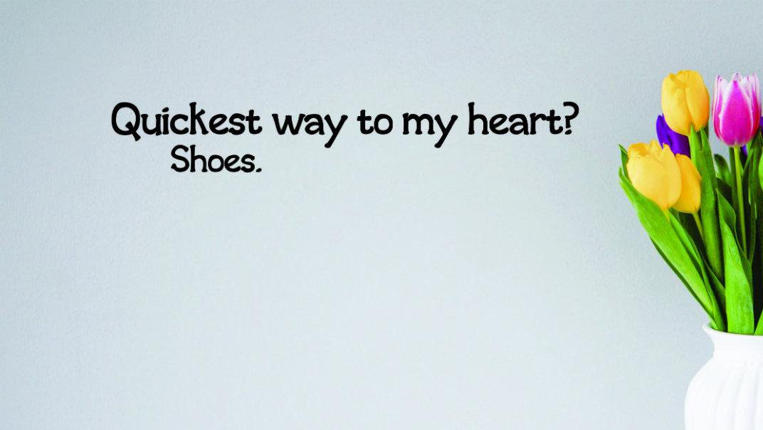 Shoes Quote Peel /& Stick Wall Sticker Decal Black Design with Vinyl Moti 1497 3 Quickest Way to My Heart 16 x 40