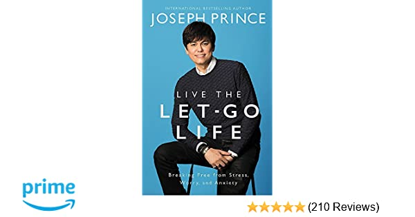 20c7a90b862 Live the Let-Go Life: Breaking Free from Stress, Worry, and Anxiety: Joseph  Prince: 9781455561339: Amazon.com: Books
