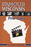 Famous Wisconsin Film Stars, Kristin Gilpatrick, 1878569864