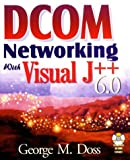DCOM Networking with Visual J++, George M. Doss, 1556226551