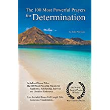 Prayer | The 100 Most Powerful Prayers for Determination — With 4 Bonus Books to Pray for Happiness, Scholarship, Survival & Limitless Endurance — for Men & Women