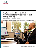 Implementing Cisco Unified Communications Voice over IP and QoS (Cvoice) Foundation Learning Guide: (CCNP Voice CVoice 642-437) (Foundation Learning Guides)