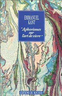 """""""Aphorismes sur l'art de vivre"""", Kant, Immanuel"""