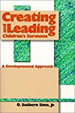 Creating and Leading Children's Sermons, Sims, O. Suthern, Jr., 1573122661