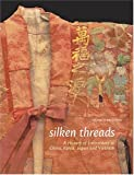Silken Threads: A History of Embroidery in China, Korea, Japan, and Vietnam