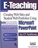 E-Teaching: Creating Web Sites and Student Web Portfolios Using Microsoft PowerPointT (Technology and Its Application), Jay D'Ambrosio, 1586831291