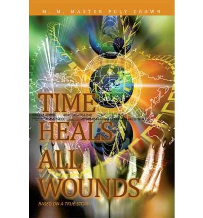 Read Online Time Heals All Wounds (Paperback) - Common PDF