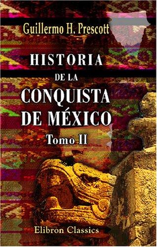 Download Historia de la conquista de México: Con un estudio preliminar de la civilización de los aztecas. Tomo 2 (Spanish Edition) pdf