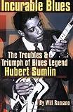 Incurable Blues: The Troubles & Triumph of Blues Legend Hubert Sumlin