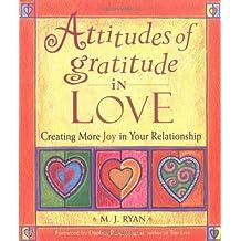 Attitudes of Gratitude in Love: Creating More Joy in Your Relationship (Attitudes of Gratitude Series)