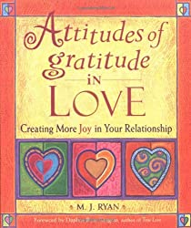 Attitudes of Gratitude in Love: Creating More Joy in Your Relationship (Attitudes of gratitude series)