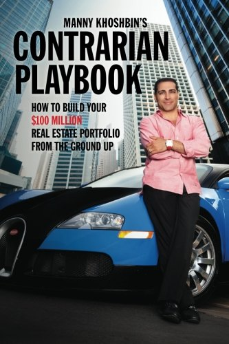 Manny Khoshbin's Contrarian PlayBook: How to Build Your $100 Million Real Estate Portfolio From the Ground Up by Brand: GeniusWork Publishing
