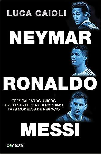 Neymar, Ronaldo , Messi: Tres talentos únicos. Tres estrategias ...