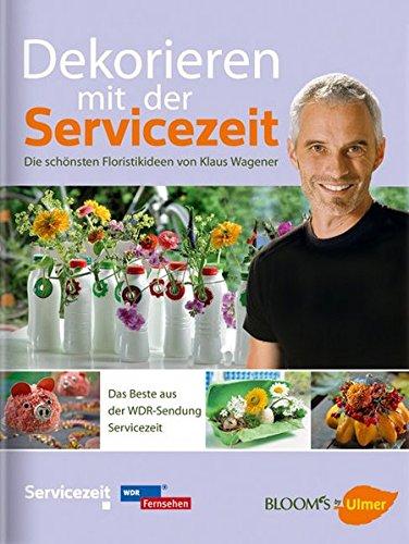 Dekorieren mit der Servicezeit: Die schönsten Floristikideen von Klaus Wagener (BLOOM's by Ulmer)