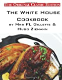 The White House Cookbook, by Mrs FL Gillette and Hugo Ziemann - the Original Classic Edition, FL Gillette & Hugo Ziemann, 1742449646