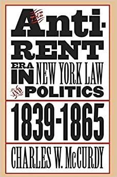 [(The Anti-Rent Era in New York Law and Politics, 1839-1865)] [By (author) Charles W McCurdy] published on (January, 2006)