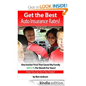Get the Best Auto Insurance Rates! One Insider Trick That Saved My Family $673.76 Per Month For Years! Ben Jackson