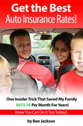 Get the Best Auto Insurance Rates! One Insider Trick That Saved My Family $673.76 Per Month For Years!
