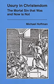 Usury in Christendom: The Mortal Sin that Was and Now is Not by [Hoffman, Michael]