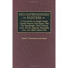 Neo-Impressionist Painters: A Sourcebook on Georges Seurat, Camille Pissarro, Paul Signac, Theo Van Rysselberghe, Henri Edmond Cross, Charles Angrand, ... Dubois-Pillet (Art Reference Collection) by Russell T. Clement (1999-09-30)
