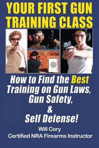 Download Your First Gun Training Class: How To Find the Best Training on Gun Laws, Gun Safety, & Self Defense! pdf