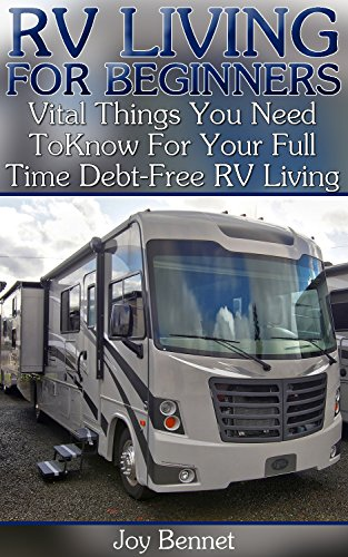 Download PDF RV Living For Beginners - Vital Things You Need To Know For Your Full Time Debt-Free RV Living -