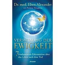 Vermessung der Ewigkeit: 7 fundamentale Erkenntnisse über das Leben nach dem Tod (German Edition)