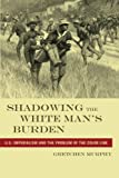 img - for Shadowing the White Man s Burden: U.S. Imperialism and the Problem of the Color Line (America and the Long 19th Century) book / textbook / text book