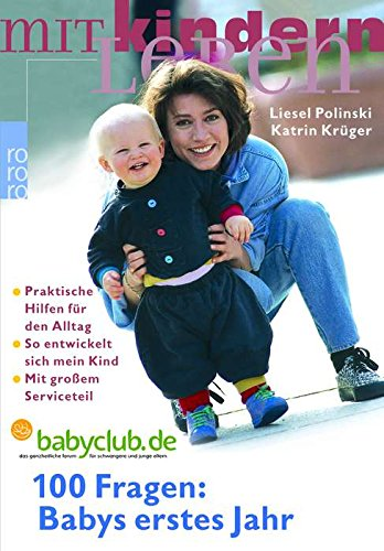 100 Fragen: Babys erstes Jahr: So entwickelt sich mein Kind: Praktische Hilfen für den Alltag (mit großem Serviceteil)
