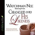 Changed Into His Likeness | Watchman Nee