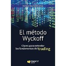 El método Wyckoff: Claves para entender los fundamentos del trading (Spanish Edition)