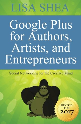 Google Plus For Authors Artists And Entrepreneurs  Social Networking For The Creative Mind  Author Essentials Series   Volume 10