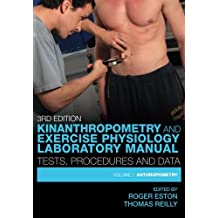 Kinanthropometry and Exercise Physiology Laboratory Manual: Tests, Procedures and Data: Volume One: Anthropometry