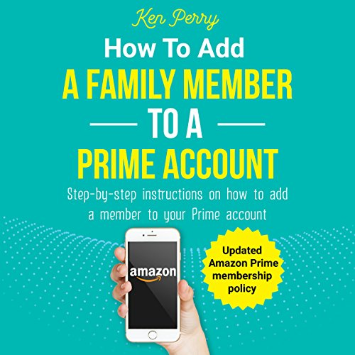 How to Add a Family Member to a Prime Account: Step-By-Step Instructions on How to Add a Family Member to Your Prime Account