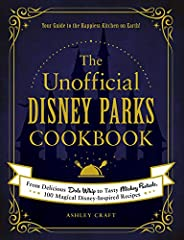 The Unofficial Disney Parks Cookbook: From Delicious Dole Whip to Tasty Mickey Pretzels, 100 Magical Disney-In