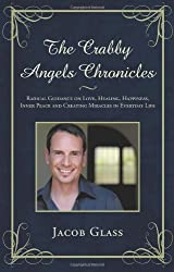 The Crabby Angels Chronicles: Radical Guidance on Love, Healing, Happiness, Inner Peace and Creating Miracles in Everyday Life