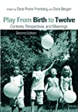 img - for Play from Birth to Twelve: Contexts, Perspectives, and Meanings book / textbook / text book