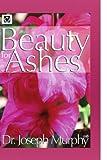 Beauty for Ashes, Joseph Murphy, 144159311X