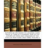 img - for Reports of Decisions in Criminal Cases Made at Term at Chambers: And in the Courts of Oyer and Terminer of the State of New York [1823-1868], Volume 6 (Paperback) - Common book / textbook / text book