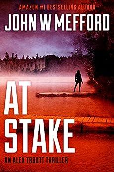 AT Stake (An Alex Troutt Thriller, Book 7) (Redemption Thriller Series 19) by [Mefford, John W.]