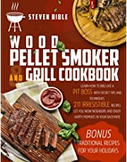 Wood Pellet Smoker And Grill Cookbook: Learn How To BBQ Like A Pit Boss With Secret Tips And Techniques. 211 Irresistible Recipes Let You Wow Neighbors And Enjoy Happy Moments In Your Backyard