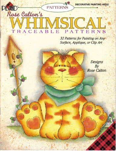 (Rose Calton's Whimsical Traceable Patterns: 32 Patterns for Painting on Any Surface, Applique, or Clip Art (Decorative Painting, #9332))