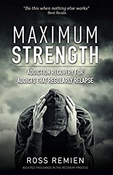 Maximum Strength: Addiction Recovery for Addicts that Regularly Relapse by [Remien, Ross]
