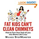 Fat Kids Can't Clean Chimneys (The Wicked StepMomster Guides Book 1)