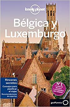 Lonely Planet Belgica y Luxemburgo /Lonely Planet Belgium and Luxembourg (Lonely Planet Spanish Guides)